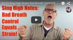 Ep.23: Sing High Notes: Bad Breath Control Equals Straining!