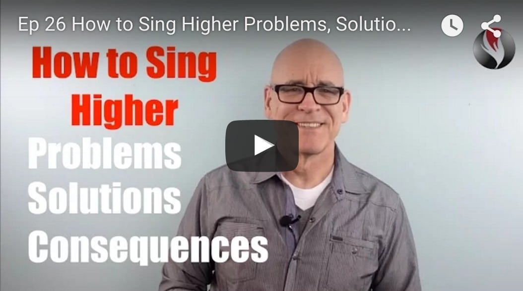 Ep.26: How to Sing Higher-Problems, Solutions and Consequences