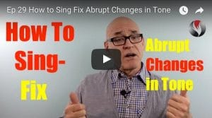 Ep.29: How to Sing – Fix Abrupt Changes in Tone