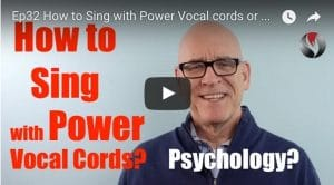 Ep.32: How to Sing with Power #2 – Vocal Cords or Psychology?