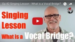Ep.42 Singing Lesson – What is a Vocal Bridge?