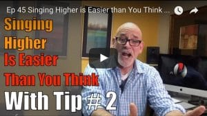 Ep.45:Singing Higher is Easier than You Think-Tip#2 of 5