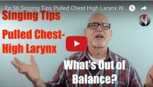 Ep.56:Singing Tips: Pulled Chest-High Larynx-What's Out of Balance?