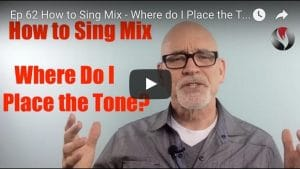 Ep.62:How to Sing Mix – Where do I Place the Tone?