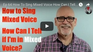Ep.64: How To Sing Mixed Voice: How Can I Tell if I'm in Mixed Voice?