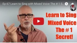 Ep.67:Learn to Sing with Mixed Voice – The # 1 Secret for Fast Results
