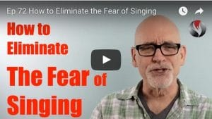 Ep.72:How to Eliminate the Fear of Singing