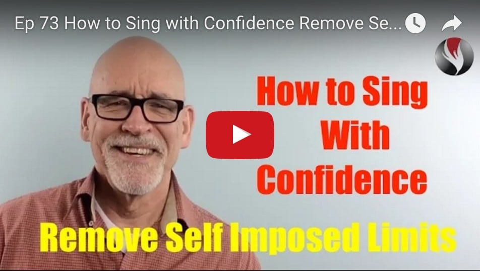 Ep.73: How to Sing with Confidence – Remove Self-Imposed Limitations