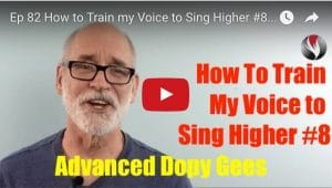 Ep.82: How to Train my Voice to Sing Higher #8-Advanced Dopy Gee's