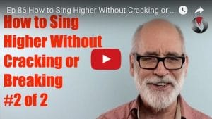 Ep.86: How to Sing Higher without Cracking or Breaking #2 of 2