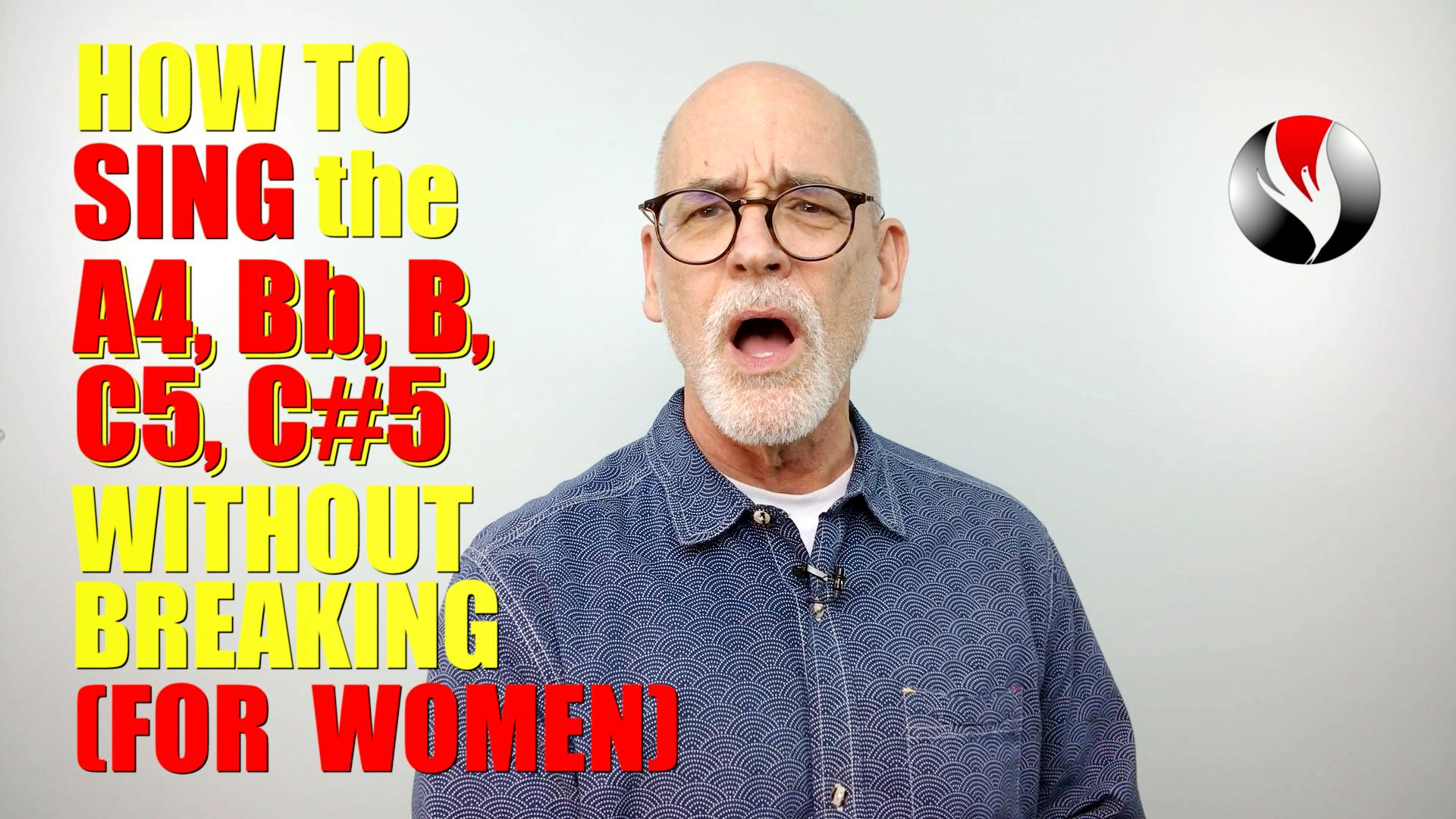 How to Sing the A4, Bb, B, C5, C-Sharp Without Breaking – For Women