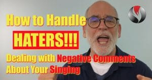 How To Handle Haters – Dealing with Negative Comments About Your Singing